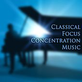 Classical Focus Concentration Music by Various Artists