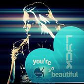 You're so Beautiful by Lyck