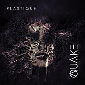 Quake by Plastique