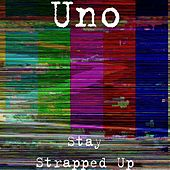 Stay Strapped Up by Uno