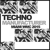 Techno Manufacturer: Miami WMC Edition - EP by Various Artists