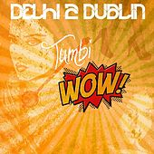 TumbiWOW - Single by Delhi 2 Dublin