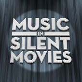 Music in Silent Movies by Various Artists
