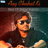Aag Chahat Ki - Best of Babul Supriyo by Various Artists