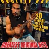 Ukulele Ray's Greatest Original Hits by Ukulele Ray