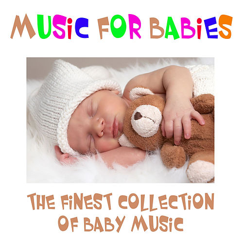 Music for Babies - The Finest Collection of Baby Music by Nursery Rhymes