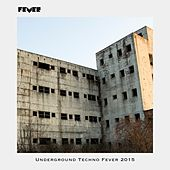 Underground Techno Fever 2015 by Various Artists