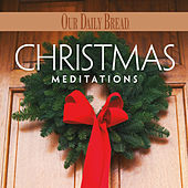 Christmas Meditations by Our Daily Bread