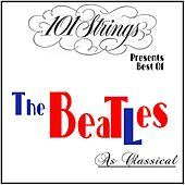101 Strings Presents Best of: The Beatles as Classical by 101 Strings Orchestra