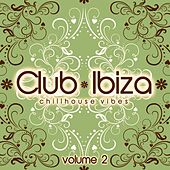 Club Ibiza, Vol. 2 (Chillhouse Vibes) by Various Artists