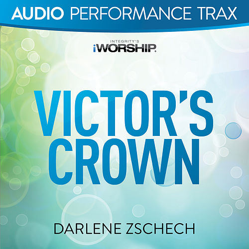 Victor's Crown by Darlene Zschech