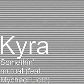 Somethin' mutual (feat. Mychael Lietz) by Kyra