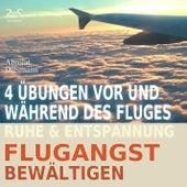 Flugangst bewältigen - 4 Übungen vor und während des Fluges - Ruhe & Entspannung by Torsten Abrolat