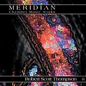 Meridian : Chamber Music Works by Robert Scott Thompson