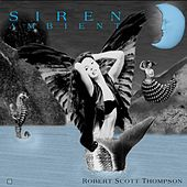 Siren - Ambient by Robert Scott Thompson