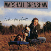 Life's Too Short by Marshall Crenshaw