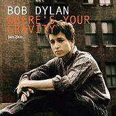 Where's Your Gravity by Bob Dylan