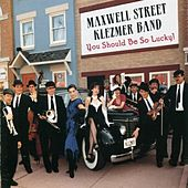 You Should Be So Lucky by Maxwell Street Klezmer Band