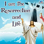 I Am the Resurrection and Life by Various Artists