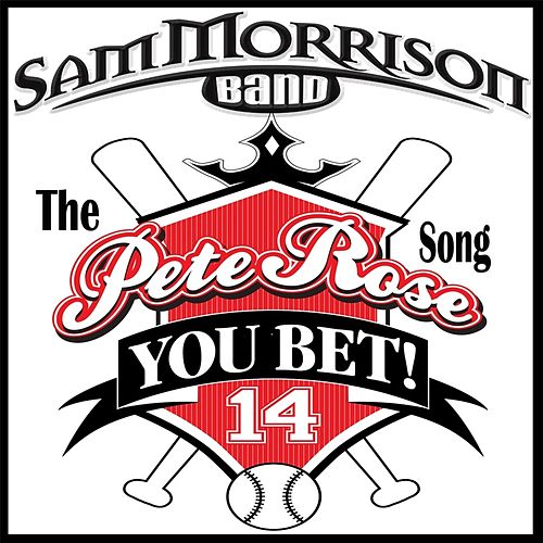 You Bet: The Pete Rose Song by Sam Morrison Band