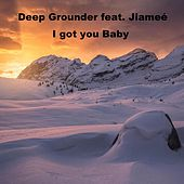 I Got You Baby by Deep Grounder