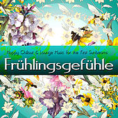 Frühlingsgefühle (Happy Chillout & Lounge Music for the First Sunbeams) by Various Artists