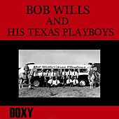 Bob Wills & His Texas Playboys (Doxy Collection, Remastered) by Bob Wills & His Texas Playboys