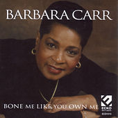 Bone Me Like You Own Me by Barbara Carr