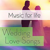 Music for Life: Wedding Love Songs by Various Artists