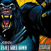 S%#t Goes Down by Agent K