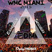 EDM WMC Miami 2015 Essential Session (Electronic Dance Music Winter Music Conference) by Various Artists