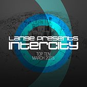 Lange pres. Intercity Top 10 March 2015 - EP by Various Artists