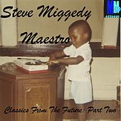 Classics From The Future, Vol. 2 - EP by Steve 'Miggedy' Maestro