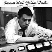 Jacques Brel Golden Tracks (All Tracks Remastered) by Jacques Brel