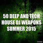 50 Deep and Tech House DJ Weapons Summer 2015 by Various Artists