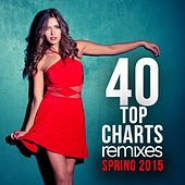 40 Top Charts Remixes Spring 2015 by Various Artists