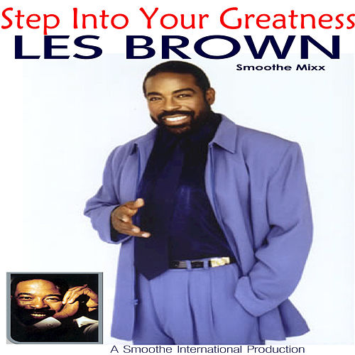 Step Into your Greatness - The Les Brown Smoothe Mixx by Les Brown