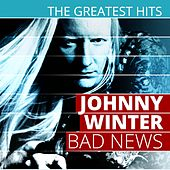 The Greatest Hits: Johnny Winter - Bad News by Johnny Winter