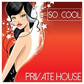 So Cool - Private House by Various Artists