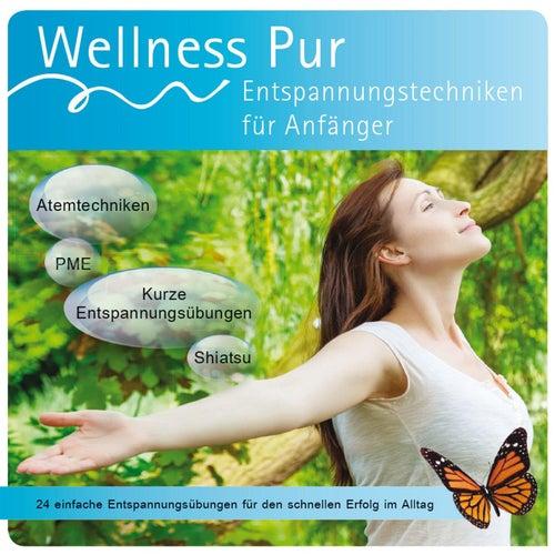Entspannungstechniken für Anfänger, 24 einfache Entspannungsübungen für den schnellen Erfolg im Alltag by Wellness Pur