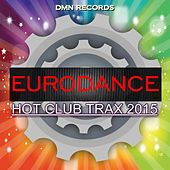 Eurodance Hot Club Trax 2015 by Various Artists