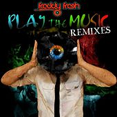 Play the Music Remixes by Freddy Fresh