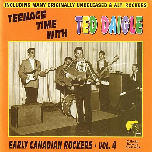 Teenage Time With Ted Daigle Early Canadian Rockers - Vol. 4 by Ted Daigle