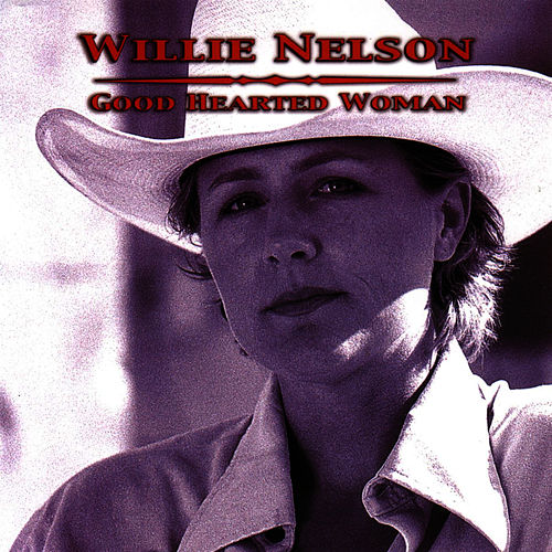 Good Hearted Woman by Willie Nelson