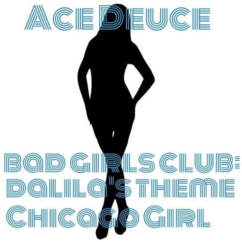 Bad Girls Club (Dalila's Theme Chicago Girl) by Ace Deuce