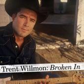 Broken In by Trent Willmon