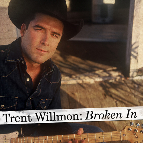 Broken In by Trent Willmon