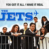 You Got It All / Make It Real by The Jets