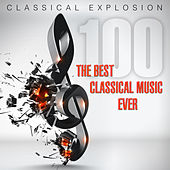 Classical Explosion: The Best Classical Music Ever by Various Artists
