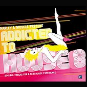 Addicted to House, Vol. 8 (Presented by Harley & Muscle) by Various Artists